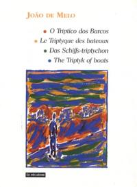 João de Melo - Le Triptyque des bateaux - Edition français-portugais-allemand-anglais.