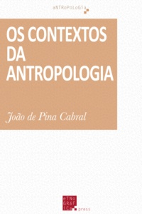 João de Pina Cabral - Os Contextos da Antropologia.