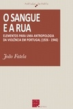 João Fatela - O sangue e a rua - Elementos para uma antropologia da violência em Portugal (1926-1946).