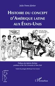 João Feres Junior - Histoire du concept d'Amérique latine aux Etats-Unis.