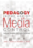 Joao J. Rosa et Ricardo D. Rosa - Pedagogy in the Age of Media Control - Language Deception and Digital Democracy.