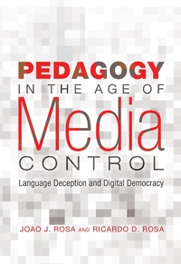 Joao J. Rosa et Ricardo D. Rosa - Pedagogy in the Age of Media Control - Language Deception and Digital Democracy.