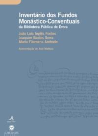 João Luís Inglês Fontes et Joaquim Bastos Serra - Inventário dos Fundos Monástico-Conventuais da Biblioteca Pública de Évora.
