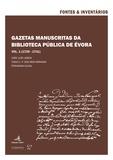 João Luís Lisboa et Tiago C. P. Dos Reis Miranda - Gazetas Manuscritas da Biblioteca Pública de Évora. Vol. 1 (1729-1731).