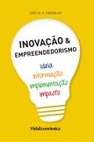 João M. S. Carvalho - Inovação & Empreendedorismo - Ideia, Informação, Implementação e Impacto.