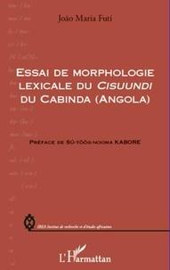 Joao Maria Futi - Essai de morphologie lexicale du Cisuundi du Cabinda (Angola).
