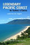João Máximo et Luís Chainho - Legendary Pacific Coast: de Sydney a Cairns - cadernos de viagem.