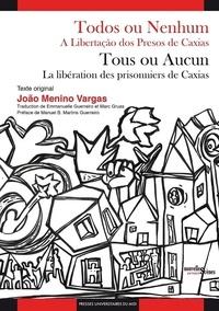 Joao Menino Vargas - Tous ou aucun - La libération des prisonniers de Caxias.