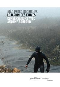 Joao Pedro Rodrigues et Antoine Barraud - Le jardin des fauves - Conversations avec Antoine Barraud.