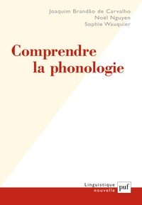 Joaquim Brandão de Carvalho et Noël Nguyen - Comprendre la phonologie.