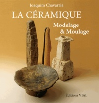 Joaquim Chavarria - La céramique - Modelage & moulage.