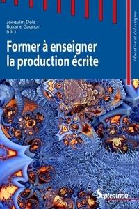 Joaquim Dolz et Roxane Gagnon - Former à enseigner la production écrite.