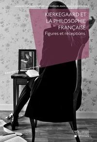 Joaquim Hernandez-Dispaux et Gregori Jean - Kierkegaard et la philosophie française - Figures et réceptions.