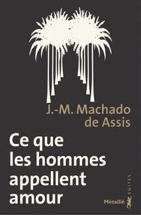 Joaquim Maria Machado de Assis - Ce que les hommes appellent amour - Memorial de Aires.