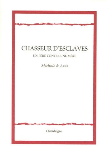 Joaquim Maria Machado de Assis - Chasseur d'esclaves - Un père contre une mère.