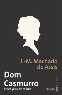 Joaquim Maria Machado de Assis - Dom Casmurro et les yeux de ressac.
