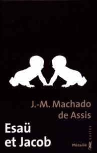Joaquim Maria Machado de Assis - Esaü et Jacob.