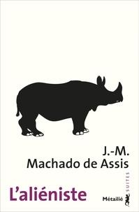 Joaquim Maria Machado de Assis - L'aliéniste.