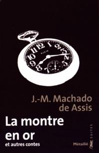 Joaquim Maria Machado de Assis - La montre en or et autres contes.