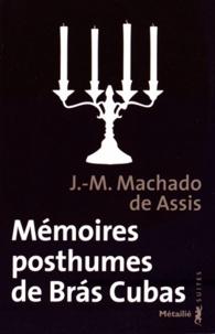 Joaquim Maria Machado de Assis - Mémoires posthumes de Bras Cubas.
