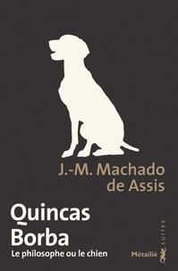 Joaquim Maria Machado de Assis - Quincas Borba - Le philosophe ou le chien.