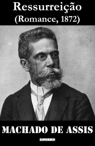 Joaquim Maria Machado de Assis - Ressurreição.
