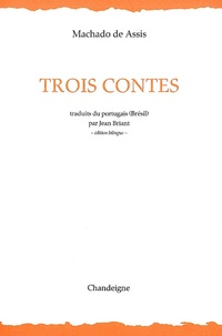 Joaquim Maria Machado de Assis - Trois contes - Edition bilingue français-portugais.