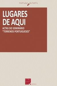 Joaquim Pais de Brito et Brian Juan O'Neill - Lugares de aqui - Actas do seminário «Terrenos portugueses».