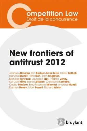 New frontiers of antitrust 2012 - Joaquín Almunia,Bruno Lasserre,François Brunet,Guy Canivet