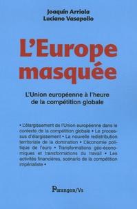 Joaquin Arriola et Luciano Vasapollo - L'Europe masquée - L'Union européenne à l'heure de la compétition globale.