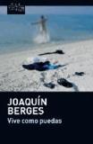 Joaquín Berges - Vive como puedas.