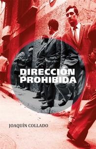 Joaquin Collado - Direccion prohibida.