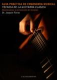 Joaquin Farias et  Galene editions - Guía Práctica de Ergonomia musical: Técnica de la guitarra clásica - Biomecánica y prevención de lesiones.