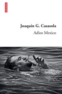 Joaquin Guerrero-Casasola - Adios mexico.