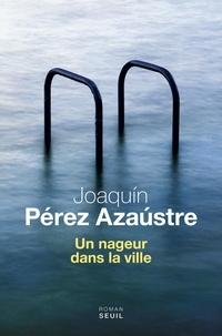 Joaquin Perez Azaustre - Un nageur dans la ville.