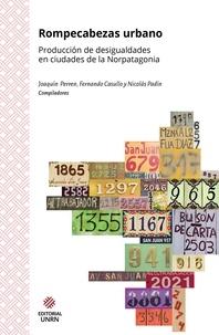 Joaquín Perren et Fernando Casullo - Rompecabezas urbano - Producción de desigualdades en ciudades de la Norpatagonia.