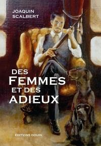 Joaquin Scalbert - Des femmes et des adieux.