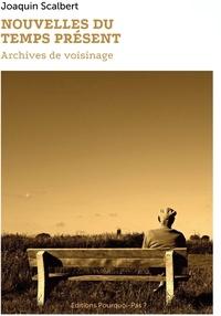 Joaquin Scalbert - Nouvelles du temps présent - Archives du voisinage.