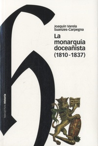 Joaquin Varela Suanzes-Carpegna - La monarquía doceañista (1810-1837).