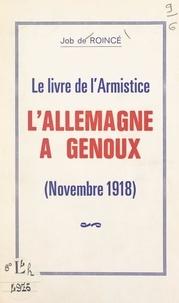 Job de Roincé - Le livre de l'Armistice, l'Allemagne à genoux (novembre 1918).