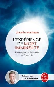 Jocelin Morisson - L'expérience de mort imminente - Une enquête aux frontières de l'après-vie.