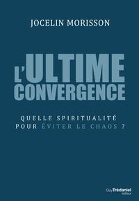 L'ultime convergence - Jocelin Morisson - Format ePub - 9782813217660 - 14,99 €