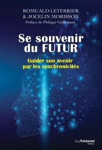 Jocelin Morisson et Romuald Leterrier - Se souvenir du futur - Guider son avenir par les synchronicités.