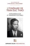 Jocelyn Benoist et Michel Espagne - L'itinéraire de Tran Duc Thao - Phénoménologie et matérialisme dialectique.