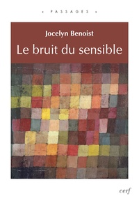 Jocelyn Benoist - Le bruit du sensible.