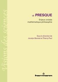Jocelyn Benoist et Thierry Paul - Le presque - Enjeux croisés mathématique-philosophie.