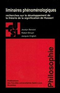 Jocelyn Benoist et Robert Brisart - Liminaires phénoménologiques - Recherches sur le développement de la théorie de la signification de Husserl.