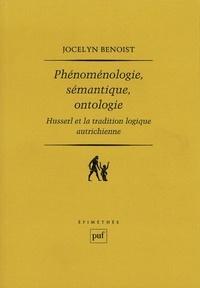 Jocelyn Benoist - Phénoménologie, sémantique, ontologie - Husserl et la tradition logique autrichienne.
