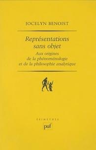 Jocelyn Benoist - Représentations sans objet - Aux origines de la phénoménologie et de la philosophie analytique.