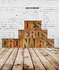 Jocelyn Bérubé - Des heros ordinaires.